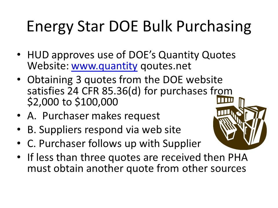Energy Star DOE Bulk Purchasing HUD approves use of DOEs Quantity Quotes Website: www.quantity qoutes.netwww.quantity Obtaining 3 quotes from the DOE