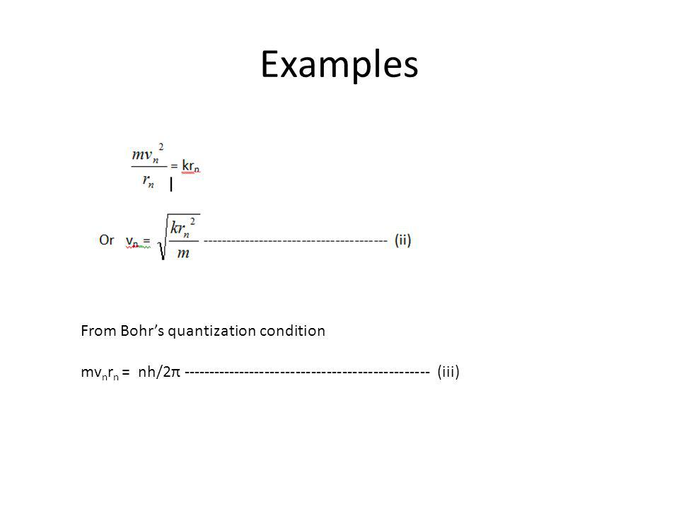 From Bohrs quantization condition mv n r n = nh/2π ------------------------------------------------ (iii)