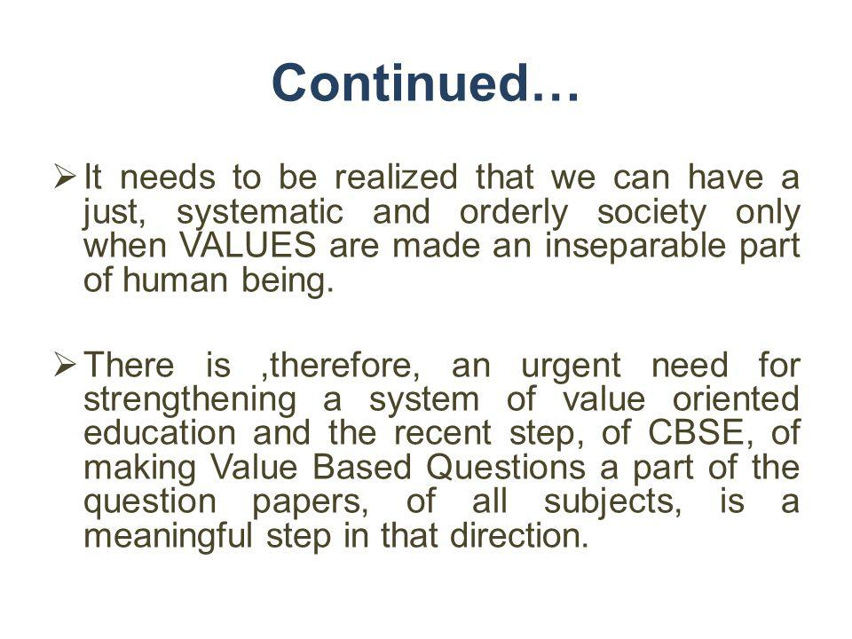 Continued… It needs to be realized that we can have a just, systematic and orderly society only when VALUES are made an inseparable part of human bein