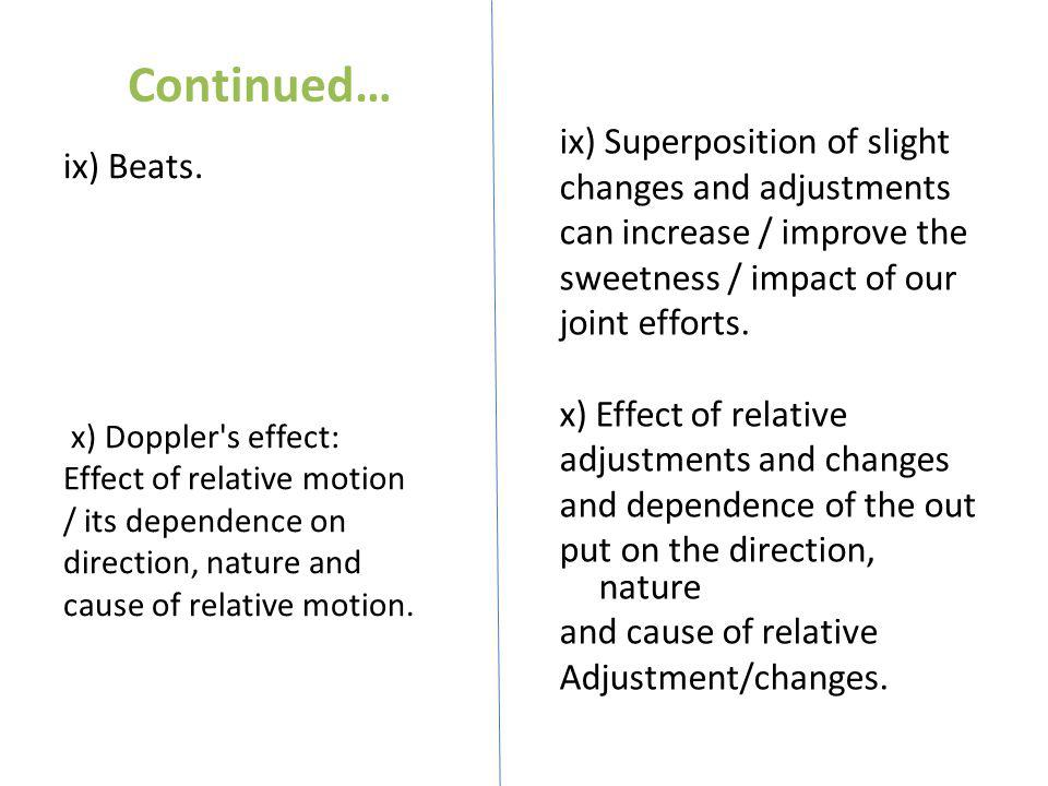 Continued… ix) Beats. x) Doppler's effect: Effect of relative motion / its dependence on direction, nature and cause of relative motion. ix) Superposi