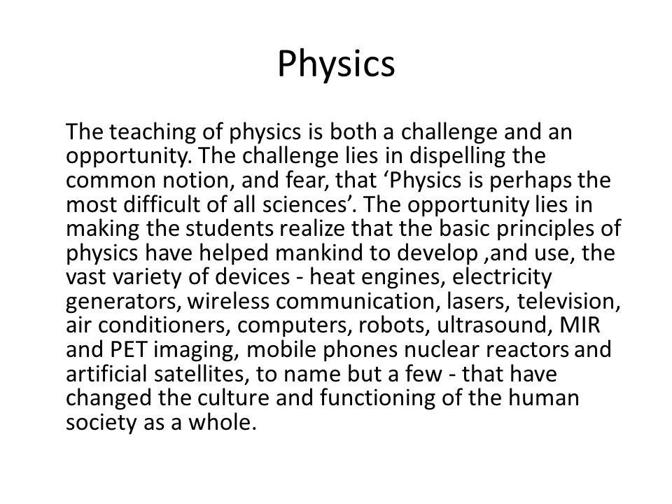 Physics Physics is thus very much a part of the world around us and is relevant and important for all of us.