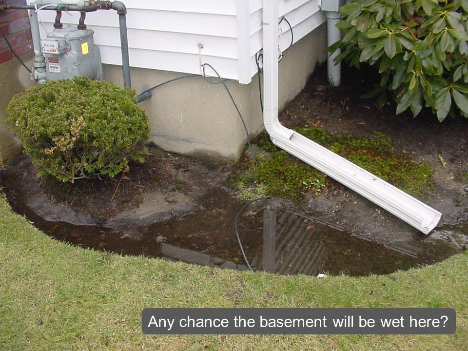 Any chance the basement will be wet here?
