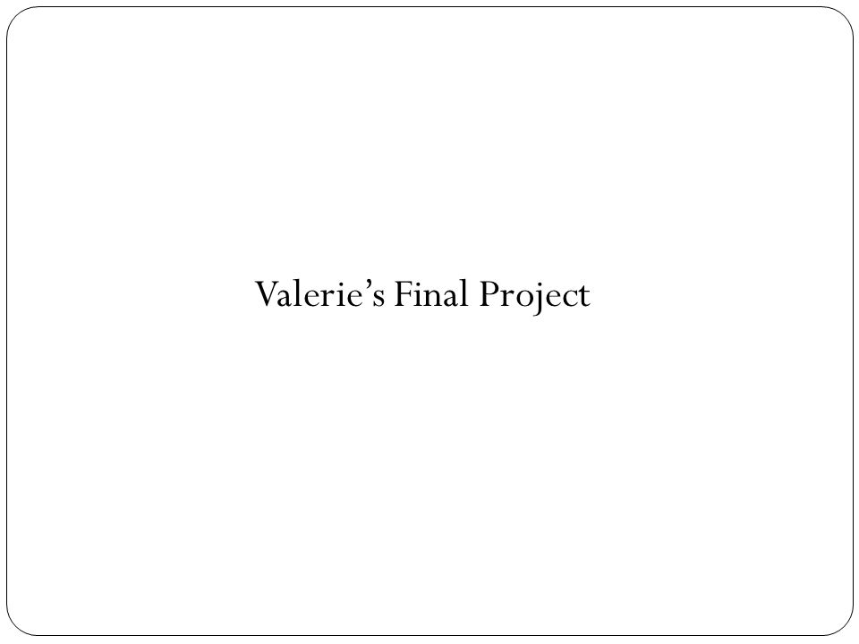 Valeries Final Project