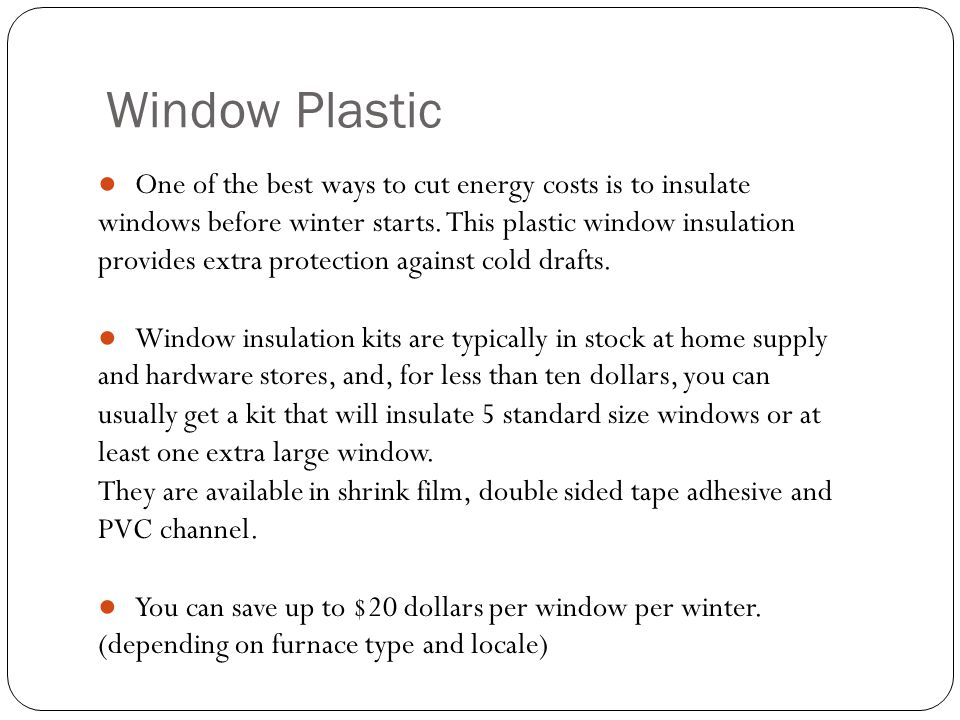 Window Plastic One of the best ways to cut energy costs is to insulate windows before winter starts.