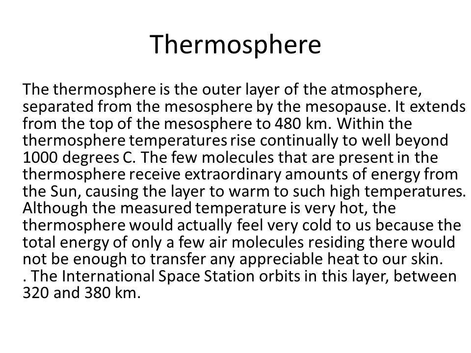 Thermosphere The thermosphere is the outer layer of the atmosphere, separated from the mesosphere by the mesopause. It extends from the top of the mes
