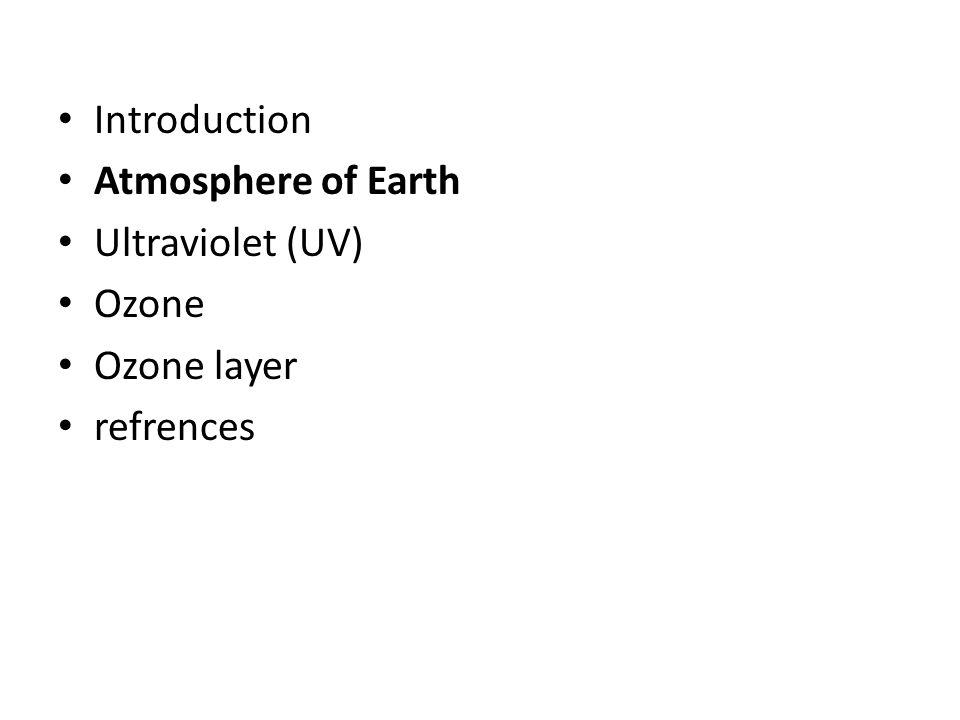 Introduction Atmosphere of Earth Ultraviolet (UV) Ozone Ozone layer refrences