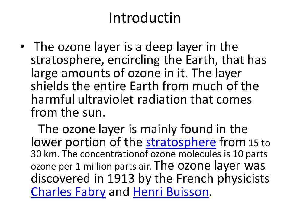 Introductin The ozone layer is a deep layer in the stratosphere, encircling the Earth, that has large amounts of ozone in it. The layer shields the en