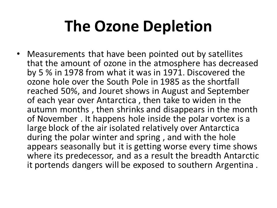 The Ozone Depletion Measurements that have been pointed out by satellites that the amount of ozone in the atmosphere has decreased by 5 % in 1978 from