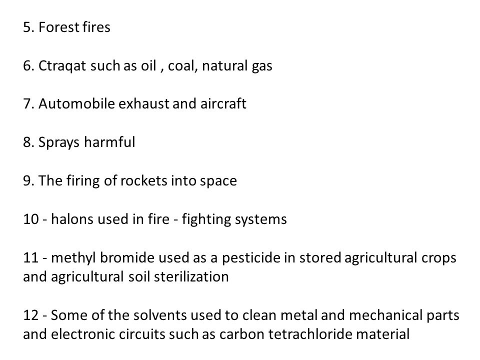 5. Forest fires 6. Ctraqat such as oil, coal, natural gas 7. Automobile exhaust and aircraft 8. Sprays harmful 9. The firing of rockets into space 10