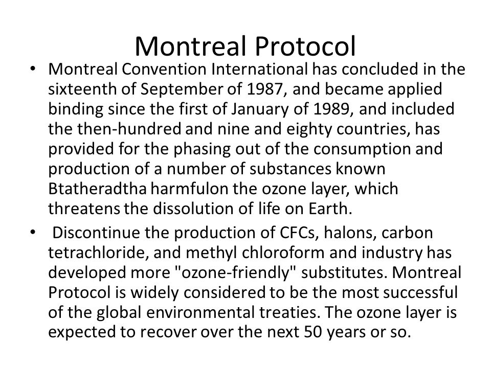 Montreal Protocol Montreal Convention International has concluded in the sixteenth of September of 1987, and became applied binding since the first of