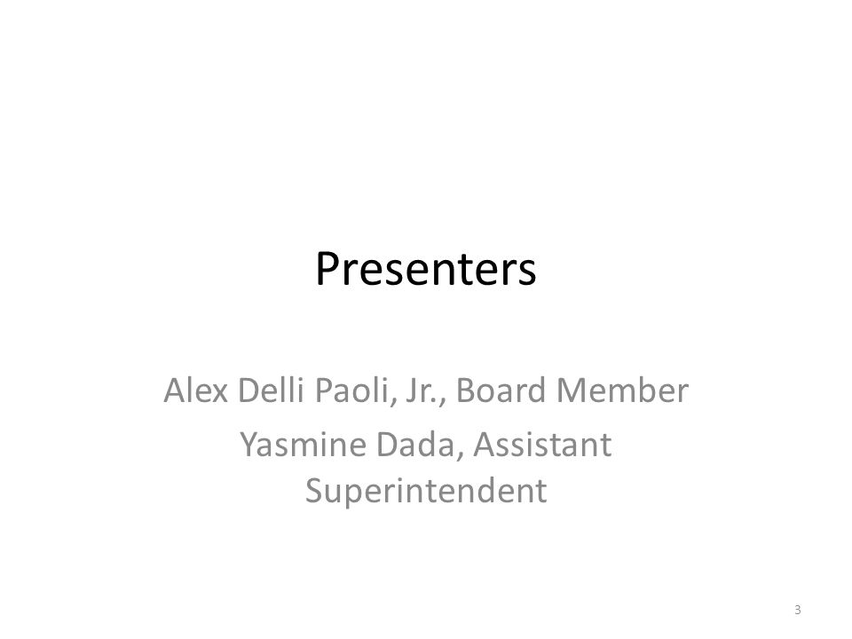 Presenters Alex Delli Paoli, Jr., Board Member Yasmine Dada, Assistant Superintendent 3