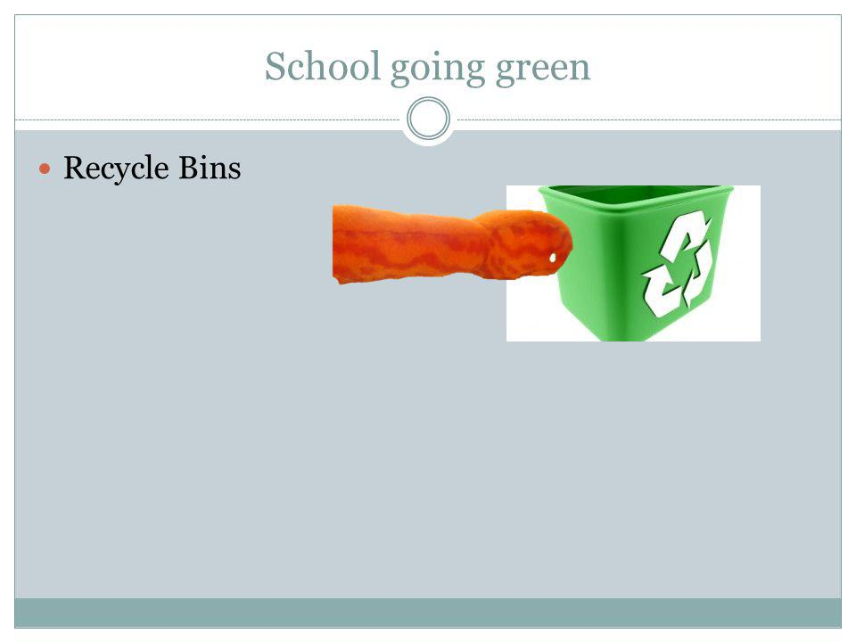 School going green Recycle Bins