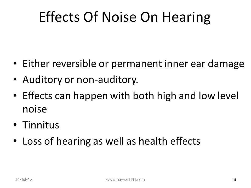 Effects Of Noise On Hearing Either reversible or permanent inner ear damage Auditory or non-auditory.