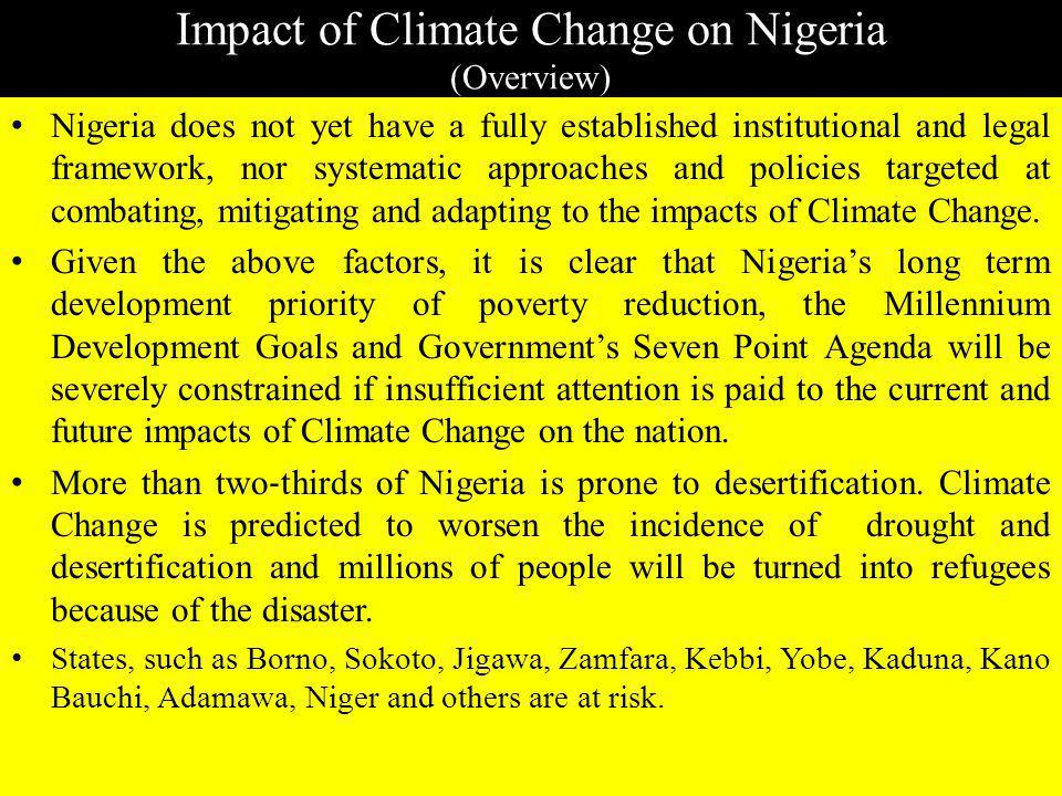 Impact of Climate Change on Nigeria (Overview) Nigeria, and all the countries of Sub Saharan Africa, are highly vulnerable to the impacts of Climate C