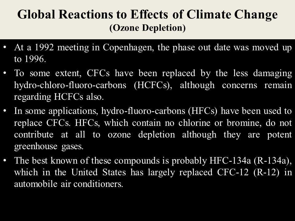 Global Reactions to Effects of Climate Change (Ozone Depletion) In 1985 20 nations, including most of the major CFC producers, signed the Vienna conve