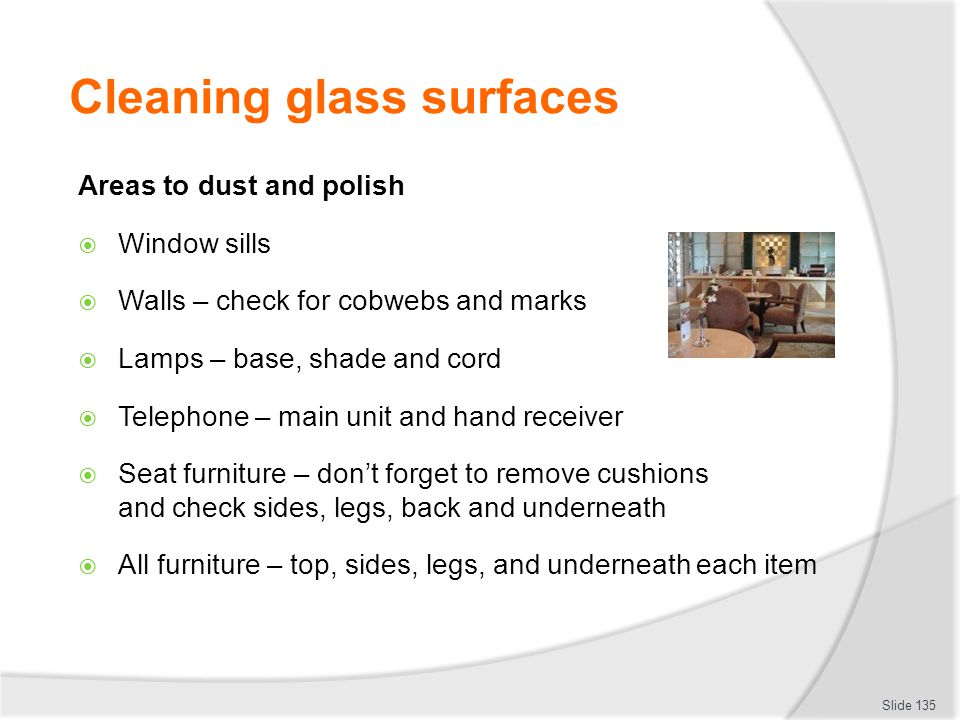 Cleaning glass surfaces Areas to dust and polish Window sills Walls – check for cobwebs and marks Lamps – base, shade and cord Telephone – main unit a