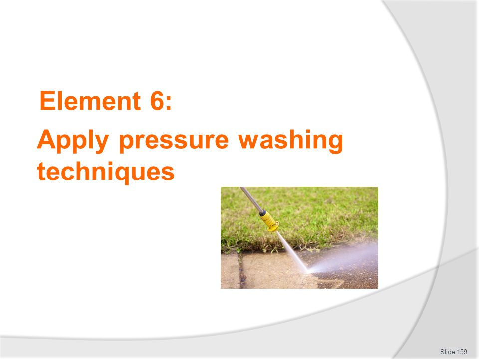 Element 6: Apply pressure washing techniques Slide 159