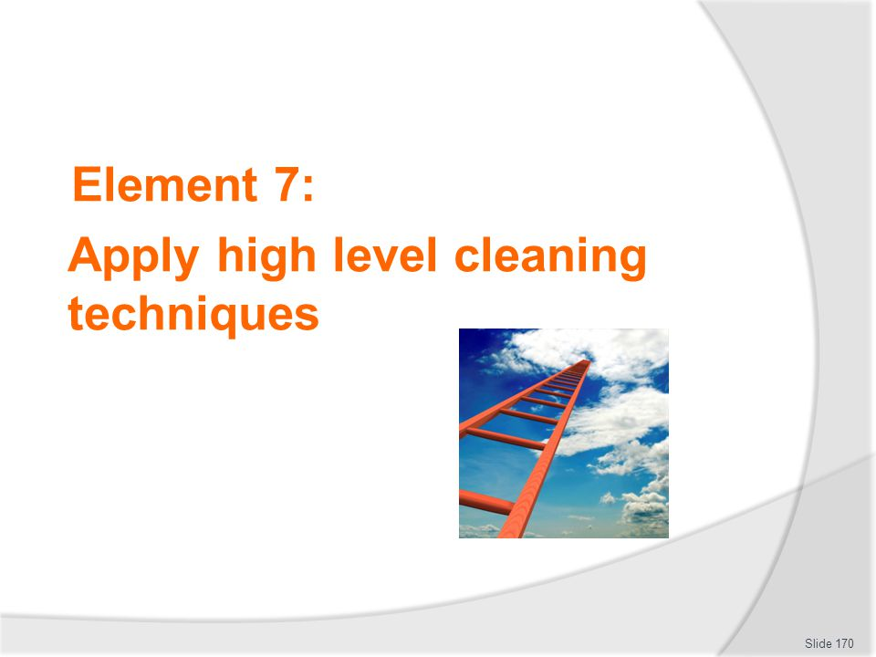 Element 7: Apply high level cleaning techniques Slide 170