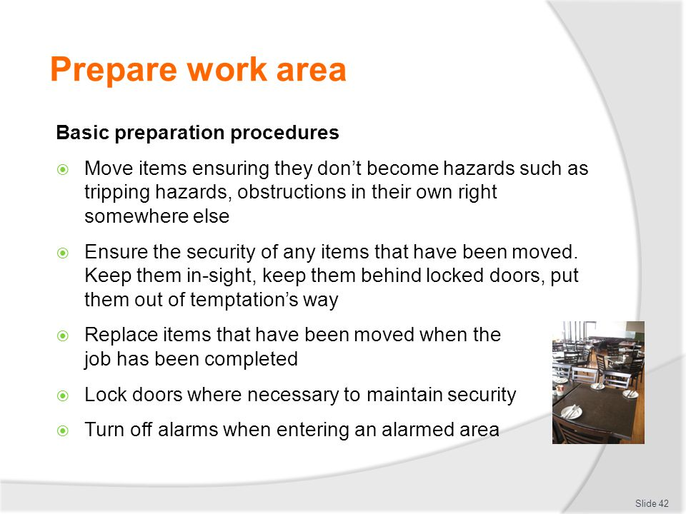 Prepare work area Basic preparation procedures Move items ensuring they dont become hazards such as tripping hazards, obstructions in their own right