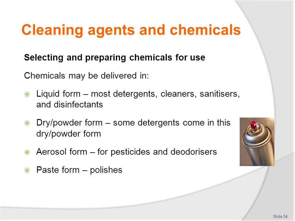Cleaning agents and chemicals Selecting and preparing chemicals for use Chemicals may be delivered in: Liquid form – most detergents, cleaners, saniti