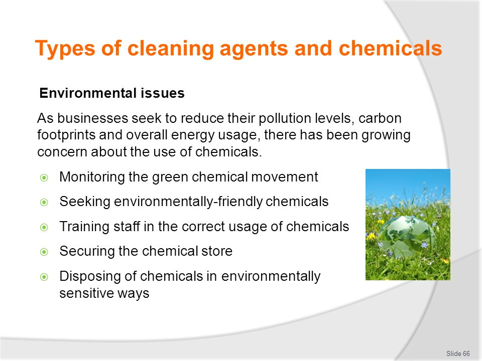 Types of cleaning agents and chemicals Environmental issues As businesses seek to reduce their pollution levels, carbon footprints and overall energy