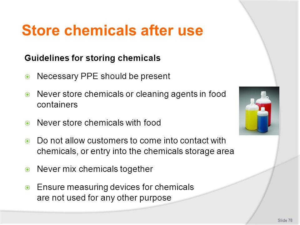 Store chemicals after use Guidelines for storing chemicals Necessary PPE should be present Never store chemicals or cleaning agents in food containers