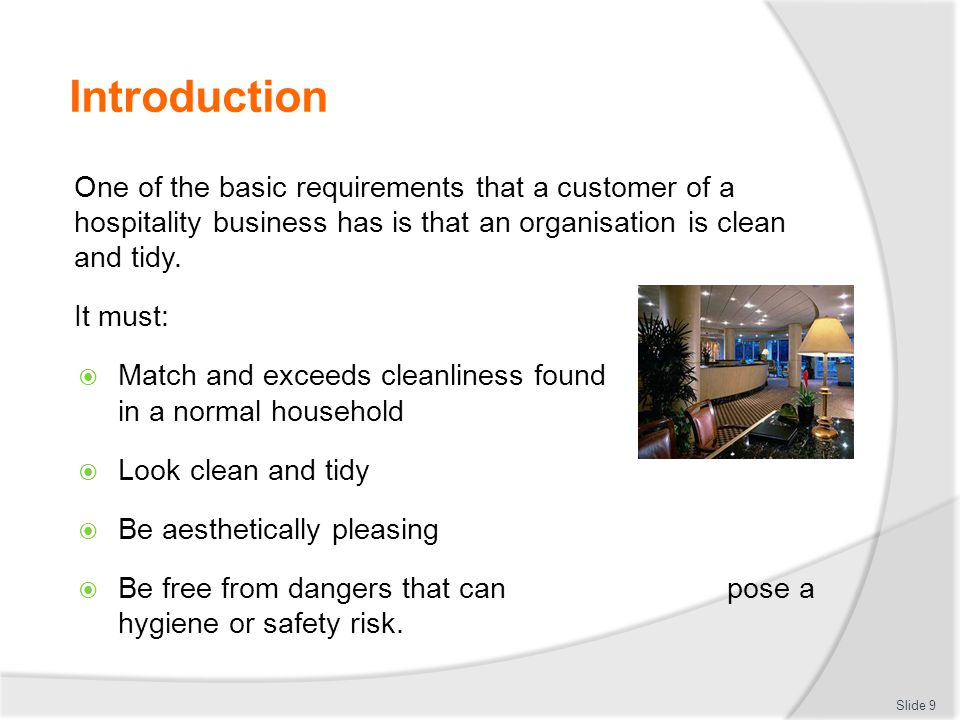 Introduction One of the basic requirements that a customer of a hospitality business has is that an organisation is clean and tidy. It must: Match and