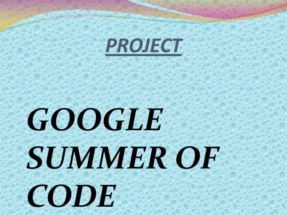 PROJECT GOOGLE SUMMER OF CODE