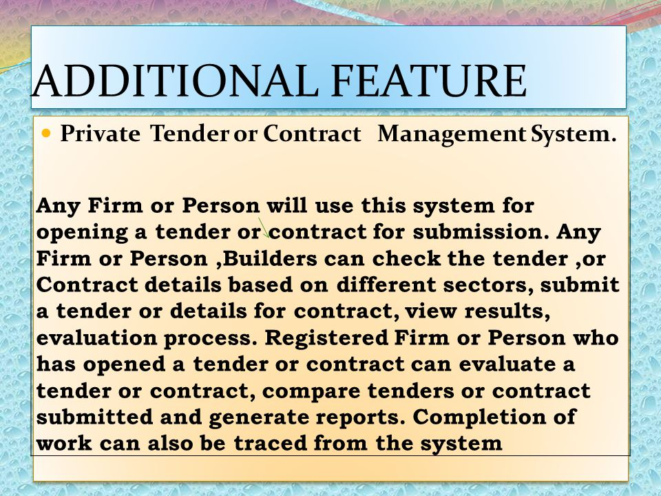 ADDITIONAL FEATURE Private Tender or Contract Management System. Any Firm or Person will use this system for opening a tender or contract for submissi