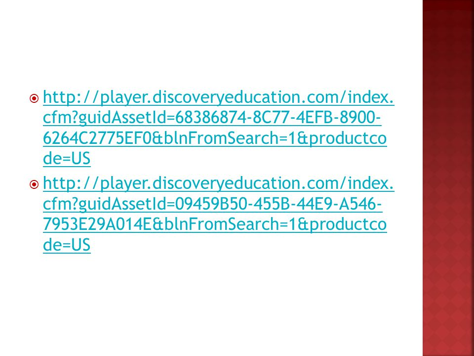 http://player.discoveryeducation.com/index. cfm?guidAssetId=68386874-8C77-4EFB-8900- 6264C2775EF0&blnFromSearch=1&productco de=US http://player.discov