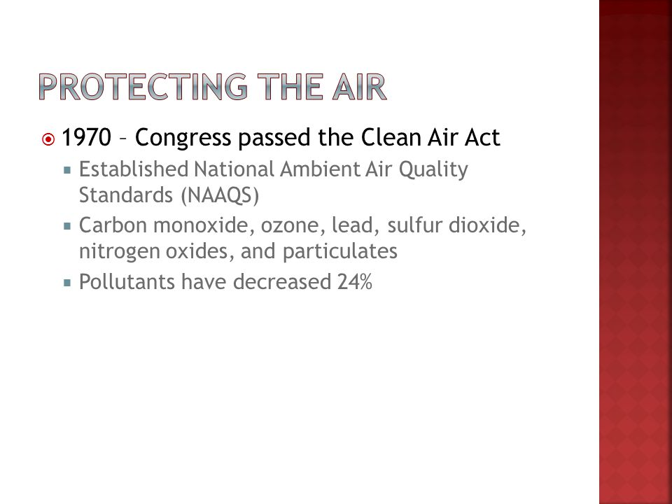 1970 – Congress passed the Clean Air Act Established National Ambient Air Quality Standards (NAAQS) Carbon monoxide, ozone, lead, sulfur dioxide, nitr