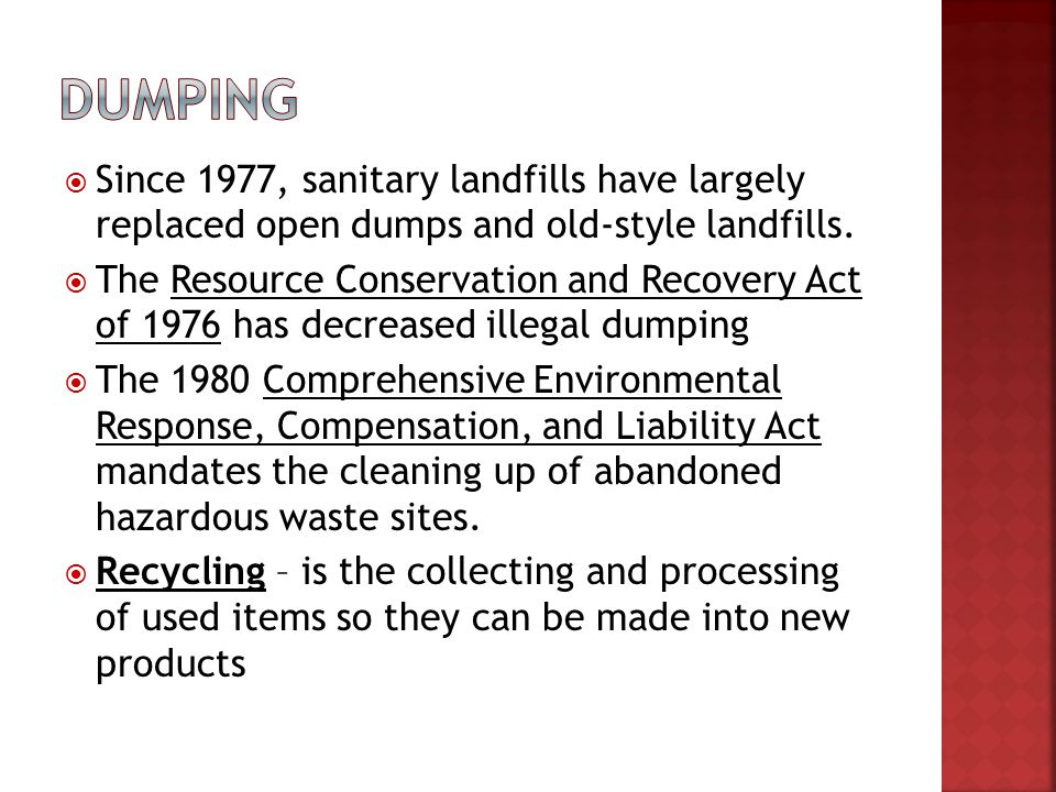 Since 1977, sanitary landfills have largely replaced open dumps and old-style landfills. The Resource Conservation and Recovery Act of 1976 has decrea