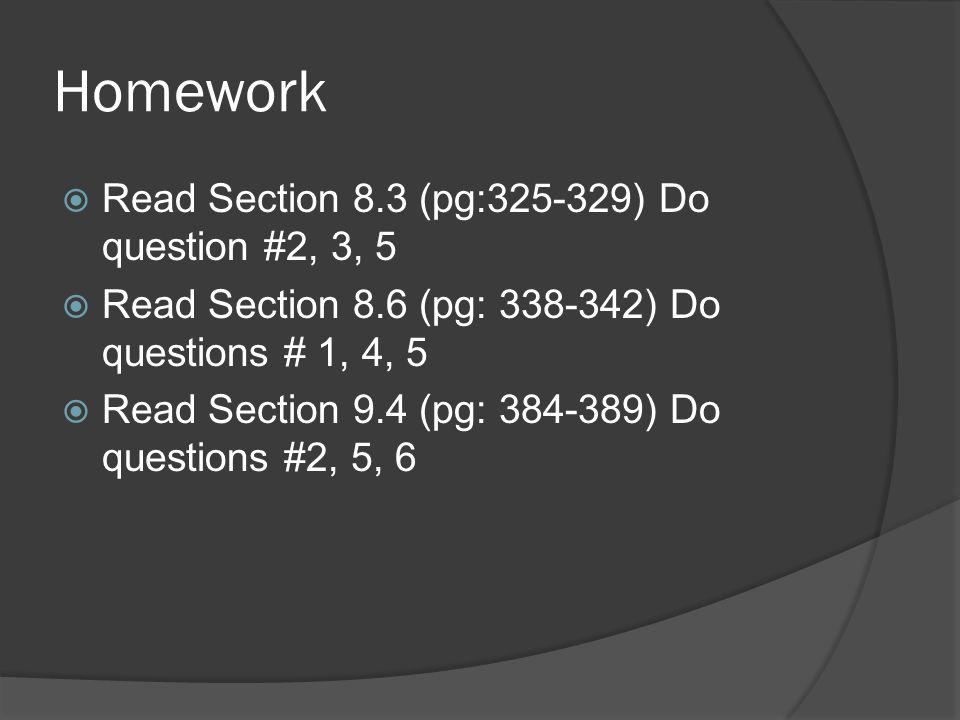 Homework Read Section 8.3 (pg:325-329) Do question #2, 3, 5 Read Section 8.6 (pg: 338-342) Do questions # 1, 4, 5 Read Section 9.4 (pg: 384-389) Do qu