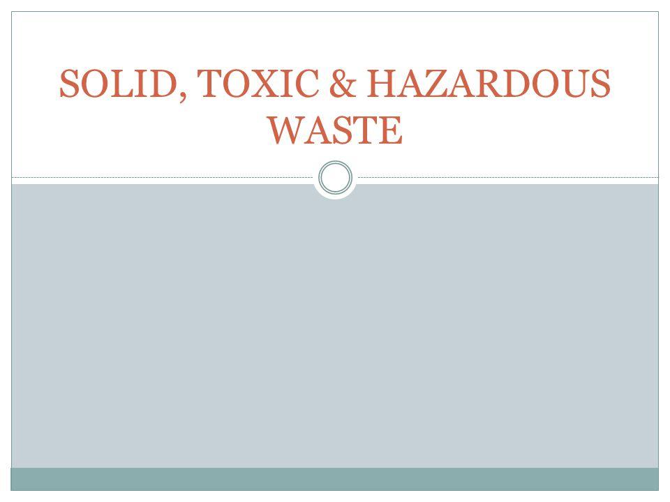 SOLID, TOXIC & HAZARDOUS WASTE