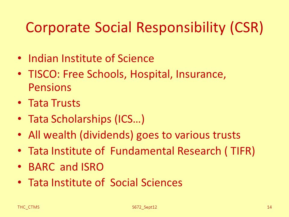 Corporate Social Responsibility (CSR) Indian Institute of Science TISCO: Free Schools, Hospital, Insurance, Pensions Tata Trusts Tata Scholarships (IC
