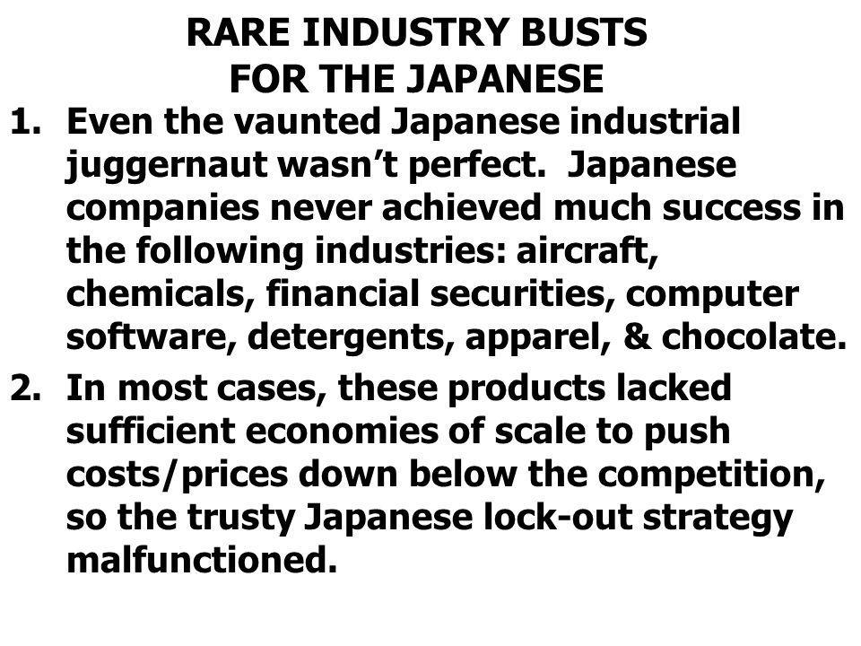 RARE INDUSTRY BUSTS FOR THE JAPANESE 1.Even the vaunted Japanese industrial juggernaut wasnt perfect.