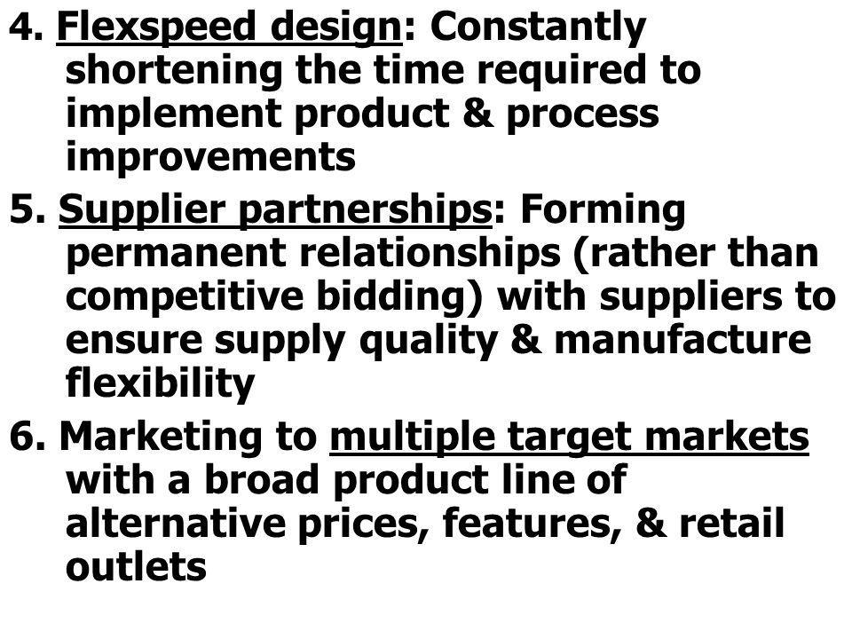 4. Flexspeed design: Constantly shortening the time required to implement product & process improvements 5. Supplier partnerships: Forming permanent r