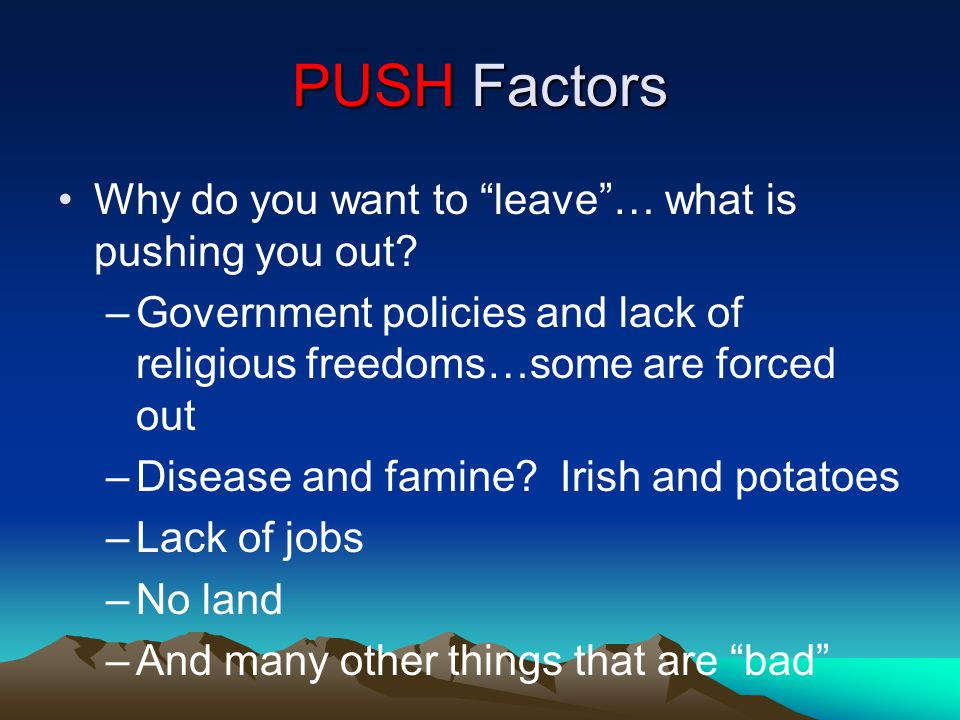 PUSH Factors Why do you want to leave… what is pushing you out.