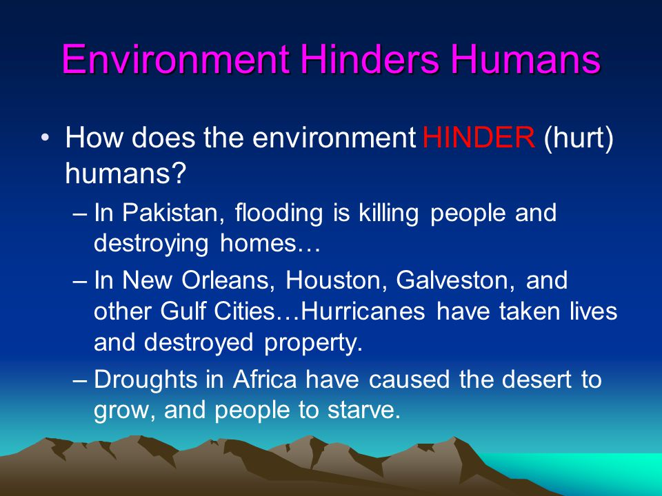 Environment Hinders Humans How does the environment HINDER (hurt) humans.