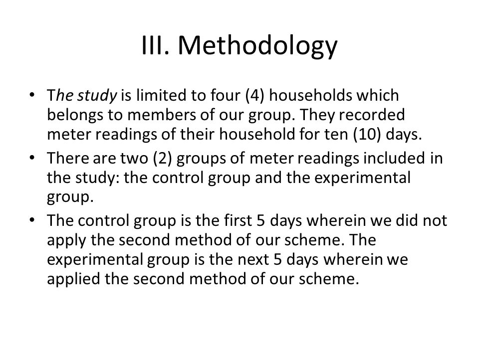 III. Methodology The study is limited to four (4) households which belongs to members of our group. They recorded meter readings of their household fo