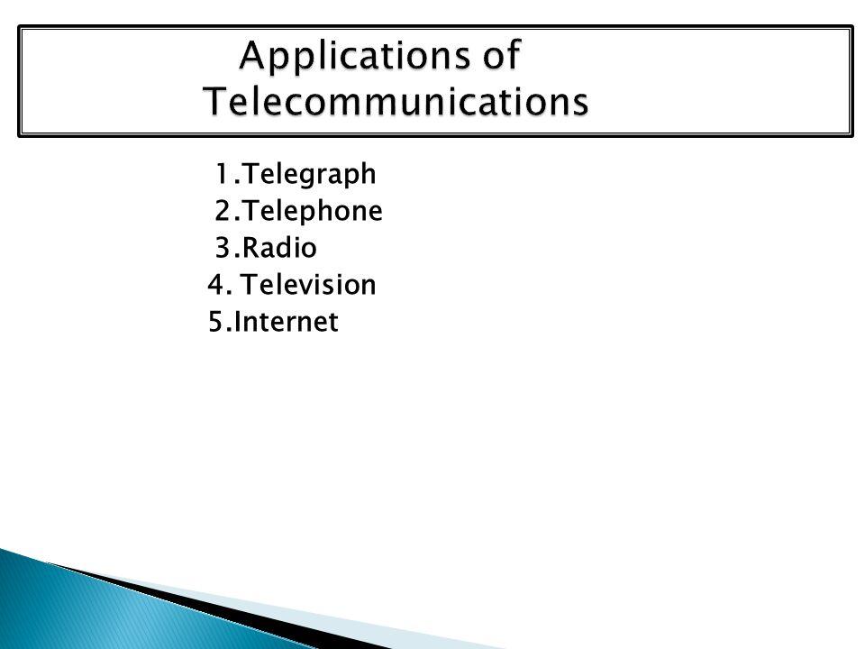 1.Telegraph 2.Telephone 3.Radio 4. Television 5.Internet