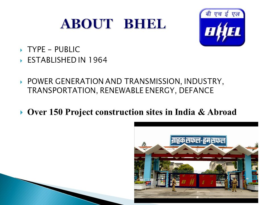 TYPE - PUBLIC ESTABLISHED IN 1964 POWER GENERATION AND TRANSMISSION, INDUSTRY, TRANSPORTATION, RENEWABLE ENERGY, DEFANCE Over 150 Project construction sites in India & Abroad