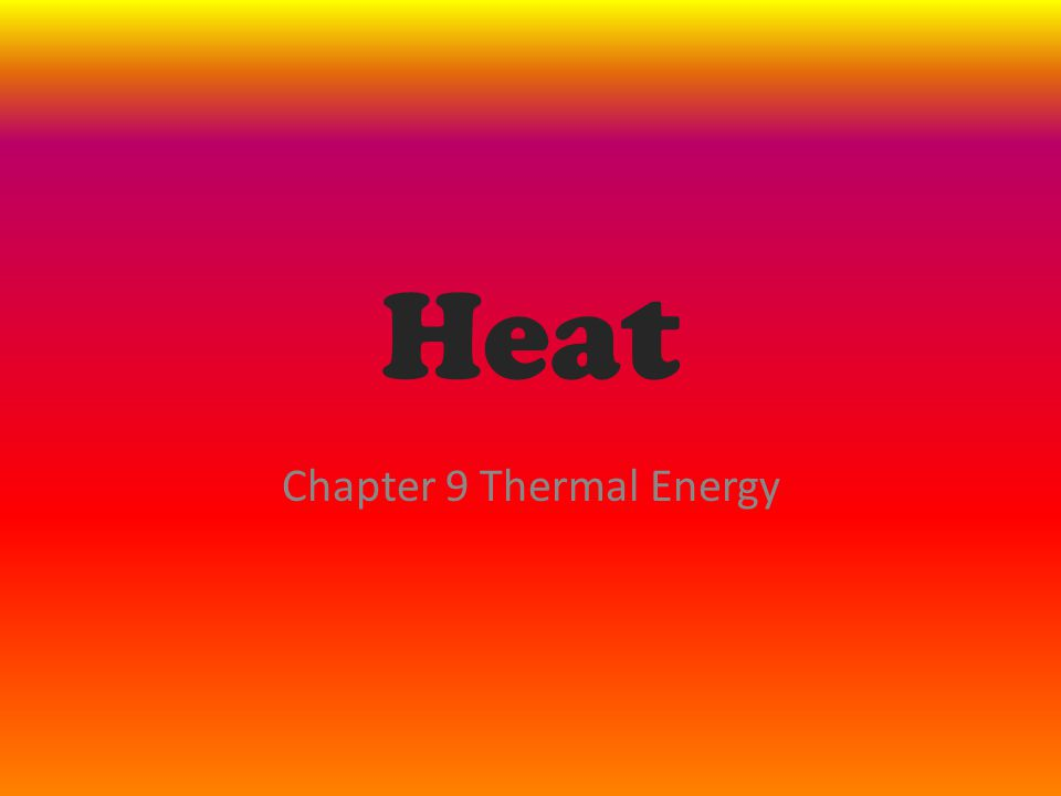 Heat Chapter 9 Thermal Energy