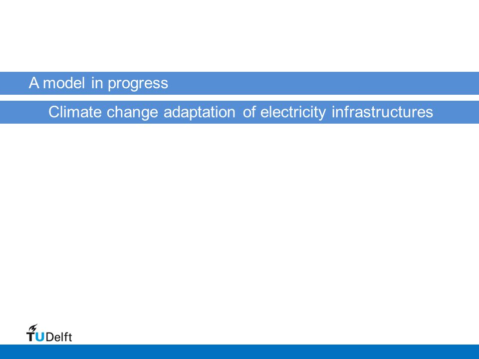 A model in progress Climate change adaptation of electricity infrastructures