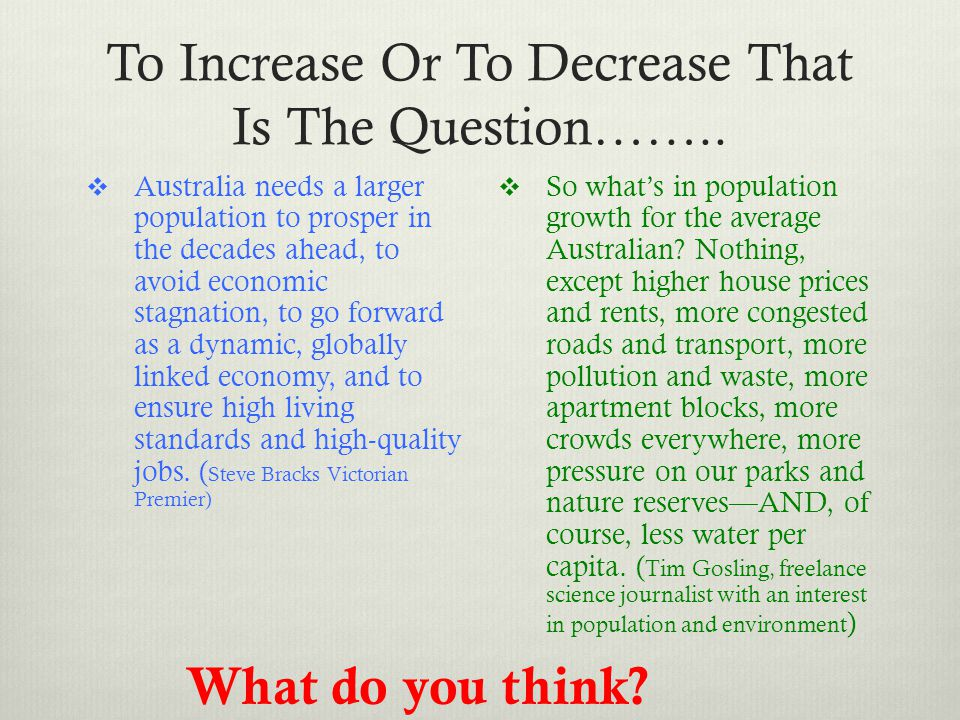 To Increase Or To Decrease That Is The Question…….. Australia needs a larger population to prosper in the decades ahead, to avoid economic stagnation,