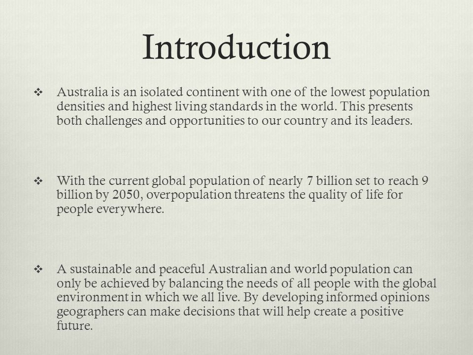 Introduction Australia is an isolated continent with one of the lowest population densities and highest living standards in the world. This presents b
