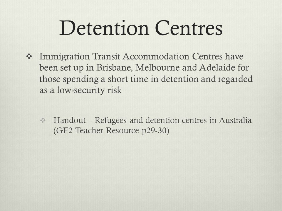Detention Centres Immigration Transit Accommodation Centres have been set up in Brisbane, Melbourne and Adelaide for those spending a short time in de