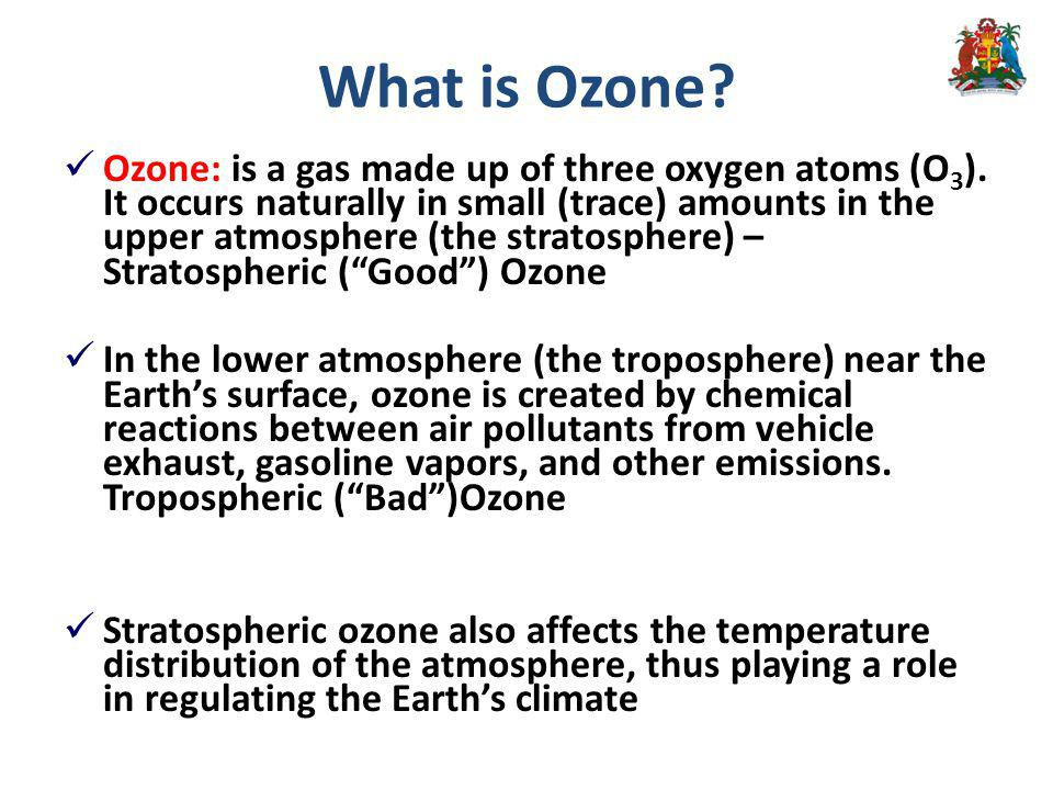 Ozone: is a gas made up of three oxygen atoms (O 3 ).