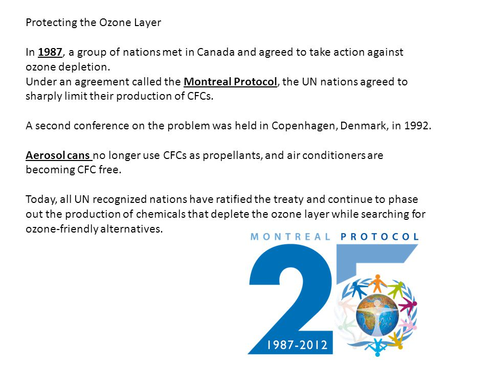 Protecting the Ozone Layer In 1987, a group of nations met in Canada and agreed to take action against ozone depletion. Under an agreement called the