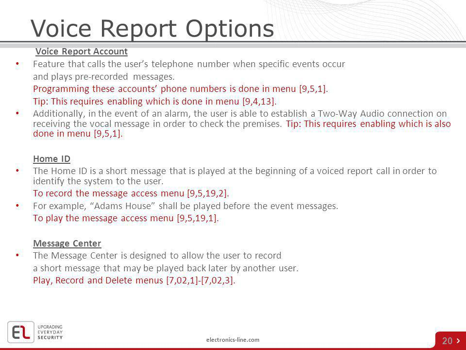 electronics-line.com 20 Voice Report Account Feature that calls the users telephone number when specific events occur and plays pre-recorded messages.